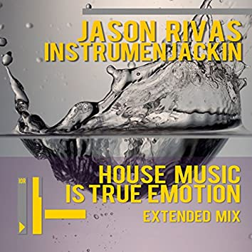 House Music Is True Emotion (Extended Mix)