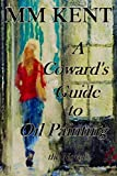 A Coward's Guide to Oil Painting: the Novel