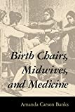 Birth Chairs, Midwives, and Medicine