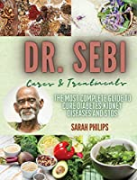 Dr. Sebi Cures and Treatments: The Most Complete Guide to Cure Diabetes, Kidney Diseases and STDs