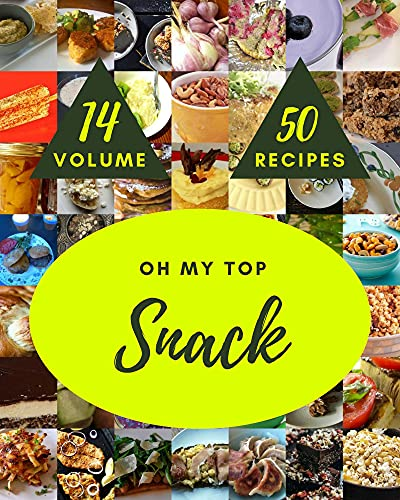 Oh My Top 50 Snack Recipes Volume 14: Enjoy Everyday With Snack Cookbook! (English Edition)