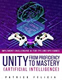 Unity from Proficiency to Mastery: Artificial Intelligence: Implement Challenging AI for FPS and RPG Games