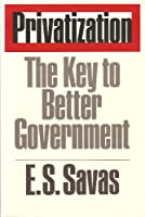 Privatization: The Key to Better Government (Public Administration and Public Policy)