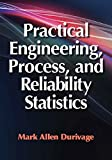 Practical Engineering, Process, and Reliability Statistics
