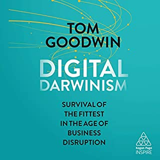 Digital Darwinism     Survival of the Fittest in the Age of Business Disruption (Kogan Page Inspire)              By:                                                                                                                                 Tom Goodwin                               Narrated by:                                                                                                                                 Oliver Fenton                      Length: 7 hrs and 9 mins     Not rated yet     Overall 0.0