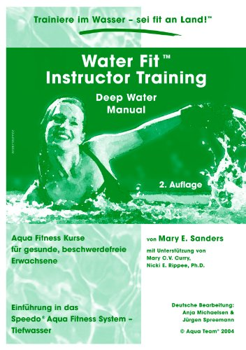 Water Fit Instructor Training - Deep Water Manual: Aqua Fitness Kurse für gesunde, beschwerdefreie Erwachsene