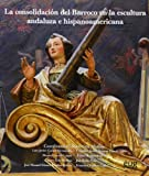 La Consolidación Del Barroco En La Escultura Andaluza E Hispanoamericana (Fuera de Colección)