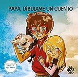 Papa, dibujame un cuento: Recopilatorio de cuentos: cuentos de un padre a sus hijos: 1