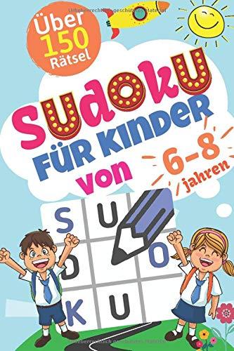 Sudoku für Kinder von 6-8 Jahren: mehr als 150 Sudokus für Kinder von leicht bis mittel mit Lösungen Nur für Ihr Kind, um ein Experte zu sein.