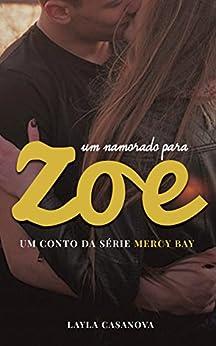 Um Namorado Para Zoe: Um Conto da Série Mercy Bay por [Layla Casanova]