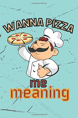 Wanna Pizza me Meaning: Funny pizza 110 Pages - Pizza Notebook Journal College Ruled Cute Book for Kids, Girls, Boys, School, Students and Teachers