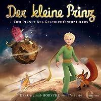 Der Planet des Geschichtenerzählers (Der kleine Prinz 8): Das Original-Höspiel zur TV-Serie Hörbuch