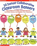 30 Instant Collaborative Classroom Banners: Easy Patterns for Write-And-Read Banners That Build Literacy and Brighten Your Classroom!