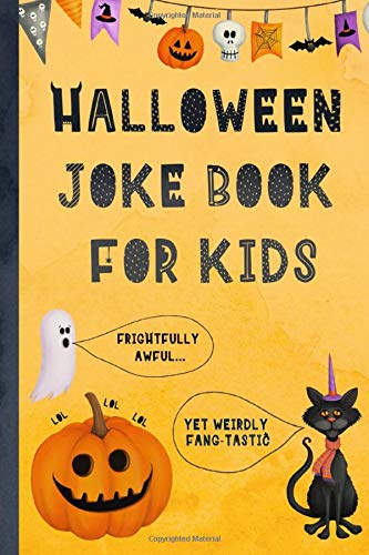 Halloween Joke Book For Kids: Frightfully Awful... Yet Weirdly Fang-tastic