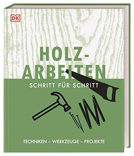 Holzarbeiten Schritt für Schritt: Techniken – Werkzeuge – Projekte
