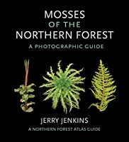Mosses of the Northern Forest: A Photographic Guide (Northern Forest Atlas Guides)