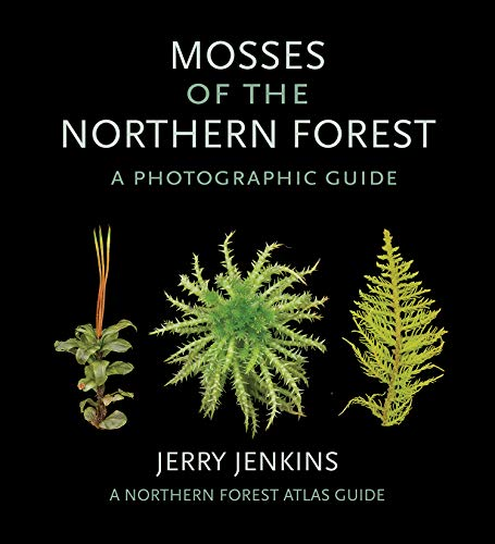 Mosses of the Northern Forest: A Photographic Guide (The Northern Forest Atlas Guides)