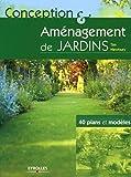 Conception et aménagement de jardins - 40 plans et modèles