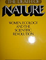 Death of Nature: Women, Ecology, and the Scientific Revolution