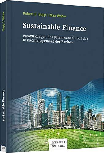 Sustainable Finance: Auswirkungen des Klimawandels auf das Risikomanagement der Banken
