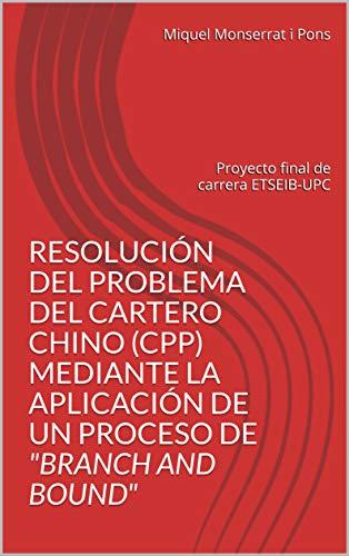 """RESOLUCIÓN DEL PROBLEMA DEL CARTERO CHINO (CPP) MEDIANTE LA APLICACIÓN DE UN PROCESO DE \""""BRANCH AND BOUND\"""": Proyecto final de carrera ETSEIB-UPC"""