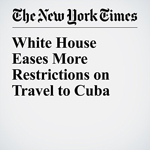 White House Eases More Restrictions on Travel to Cuba cover art