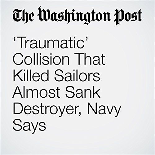 'Traumatic' Collision That Killed Sailors Almost Sank Destroyer, Navy Says copertina