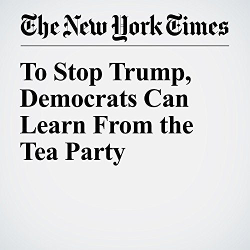 To Stop Trump, Democrats Can Learn From the Tea Party copertina