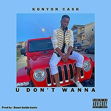 U Don't Wanna