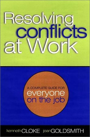 Resolving Conflicts At Work : A Complete Guide for Everyone on the Job