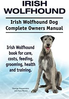 Irish Wolfhound. Irish Wolfhound Dog Complete Owners Manual. Irish Wolfhound book for care, costs, feeding, grooming, heal...