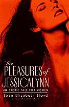 The Pleasures of Jessicalynn: An Erotic Novel