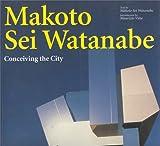 Makoto Sei Watanabe. Conceiving the city (I talenti)