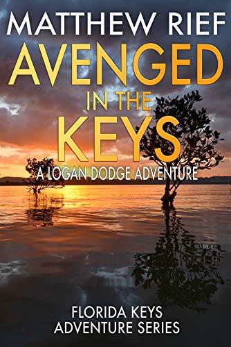 Avenged in the Keys: A Logan Dodge Adventure (Florida Keys Adventure Series Book 11)