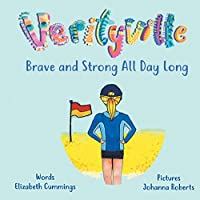 Brave and Strong All Day Long: A story of Girl Power and Resilience (The Verityville Series)