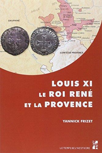 Louis XI, le roi René et la Provence : \