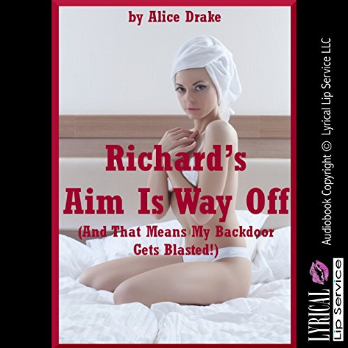 Richard's Aim Is Way Off (and That Means My Backdoor Gets Blasted!) audiobook cover art