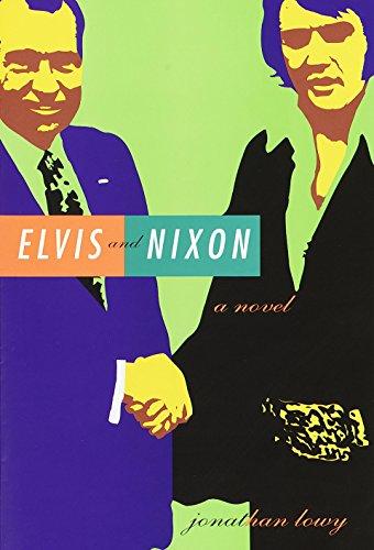 Elvis and Nixon: A Novel
