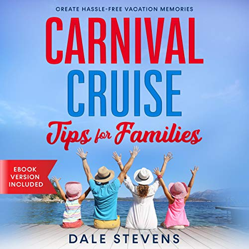 Carnival Cruise Tips for Families: Create Hassle-Free Vacation Memories  By  cover art