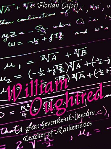 William Oughtred: A great Seventeenth-Century Teacher of Mathematics (New Interesting Ebooks) (English Edition)
