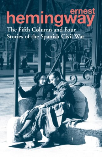The Fifth Column and Four Stories of the Spanish Civil War: Ernest Hemingway