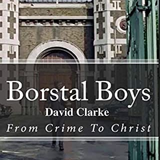 Borstal Boys: From Crime to Christ                   By:                                                                                                                                 David Clarke                               Narrated by:                                                                                                                                 David Clarke                      Length: 9 hrs and 4 mins     Not rated yet     Overall 0.0
