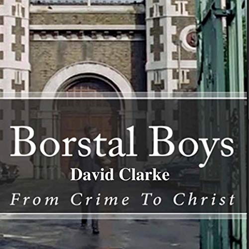 Borstal Boys: From Crime to Christ audiobook cover art