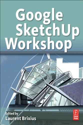 Google SketchUp Workshop: Modeling, Visualizing, and Illustrating (English Edition)