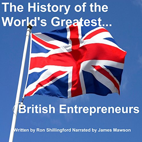 The History of the World's Greatest British Entrepreneurs audiobook cover art