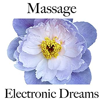 Massage: Electronic Dreams - La Meilleure Musique Pour Se Détendre