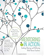 Mentoring in Action: Guiding, Sharing, and Reflecting With Novice Teachers: A Month-by-Month Curriculum for Teacher Effectiveness (Corwin Teaching Essentials)