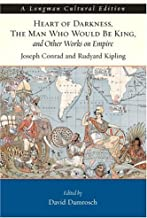 Heart of Darkness, The Man Who Would Be King, and Other Works on Empire, A Longman Cultural Edition 1st Edition by Conrad, Joseph; Kipling, Rudyard; Damrosch, David published by Longman