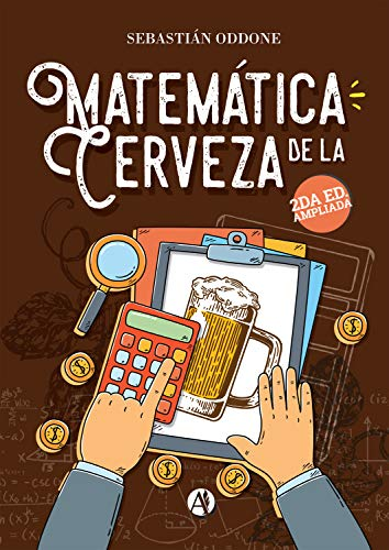 Matemática de la cerveza: 2.da Edición (Spanish Edition)