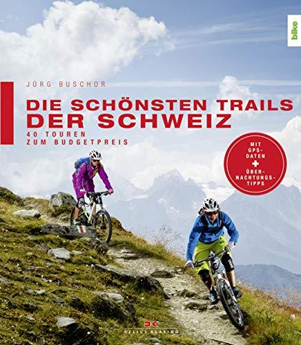 Die schönsten Trails der Schweiz: 40 Touren zum Budgetpreis